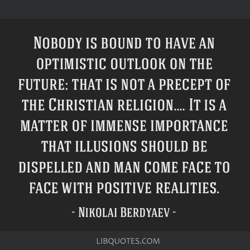 Nobody is bound to have an optimistic outlook on the future: that is not a precept of the Christian religion.... It is a matter of immense importance ...