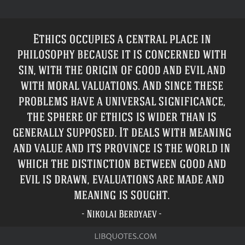 Ethics occupies a central place in philosophy because it is concerned with sin, with the origin of good and evil and with moral valuations. And since ...