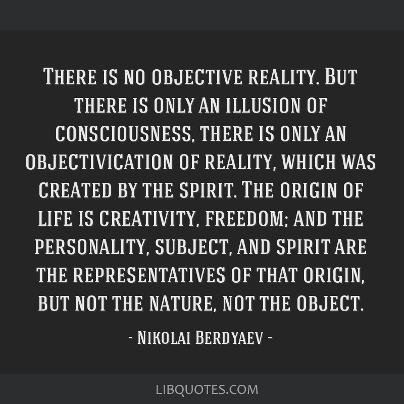 There Is No Objective Reality But There Is Only An Illusion Of