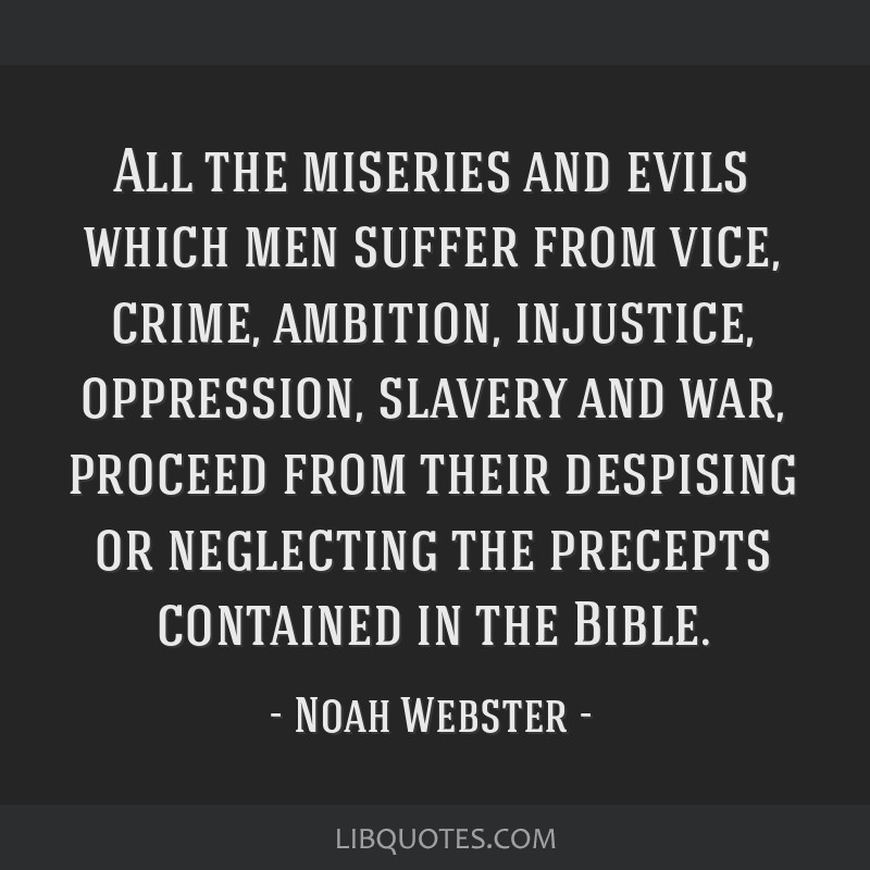 All the miseries and evils which men suffer from vice, crime, ambition, injustice, oppression, slavery and war, proceed from their despising or...