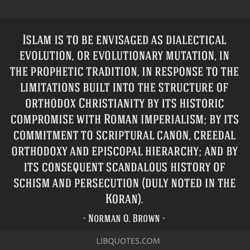 Islam is to be envisaged as dialectical evolution, or evolutionary mutation, in the prophetic tradition, in response to the limitations built into...