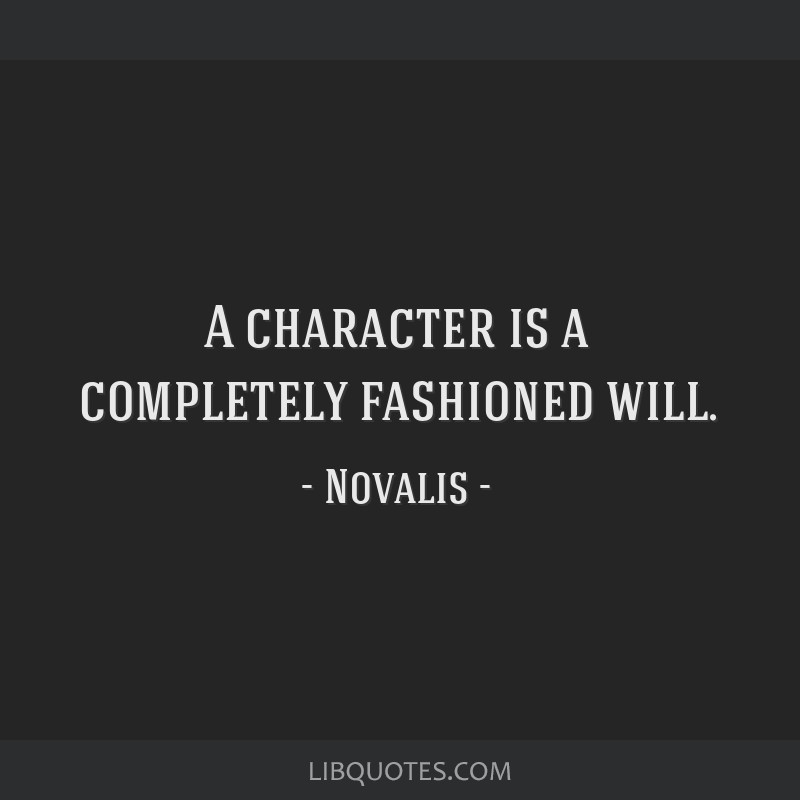 A character is a completely fashioned will.