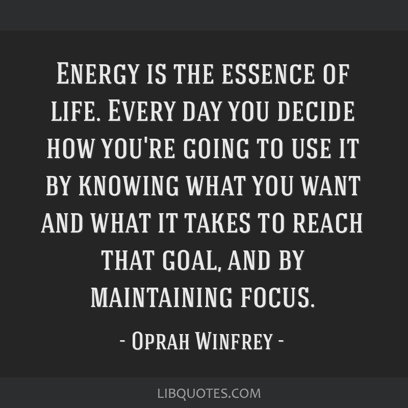 Energy is the essence of life. Every day you decide how you're going to use it by knowing what you want and what it takes to reach that goal, and by...