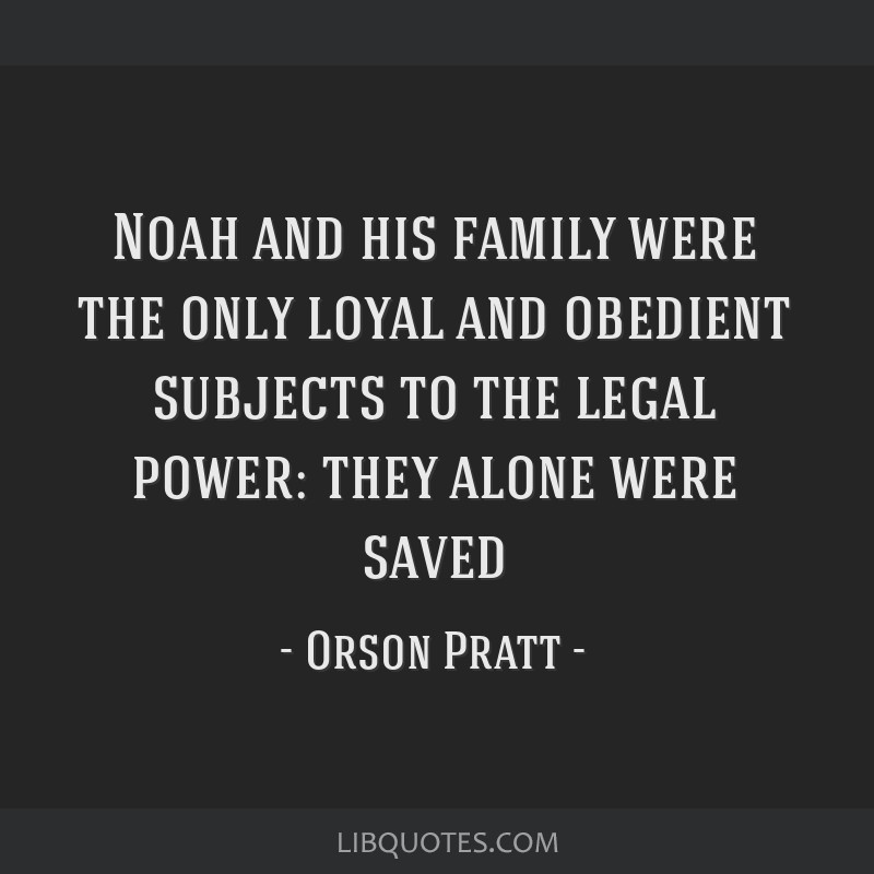 Noah and his family were the only loyal and obedient subjects to the legal power: they alone were saved
