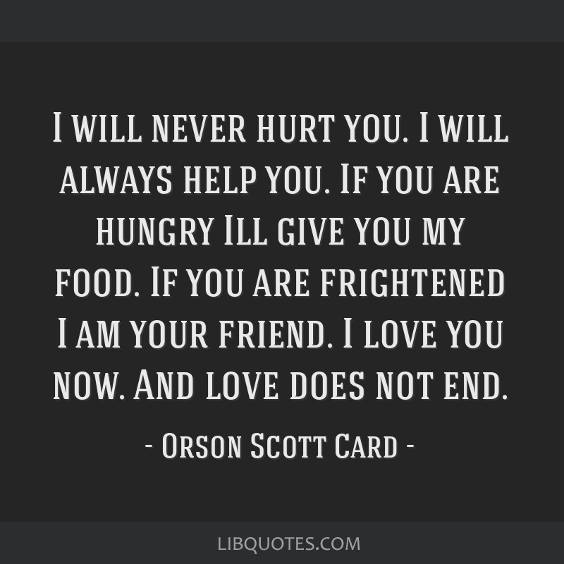 I Will Never Hurt You I Will Always Help You If You Are Hungry Ill