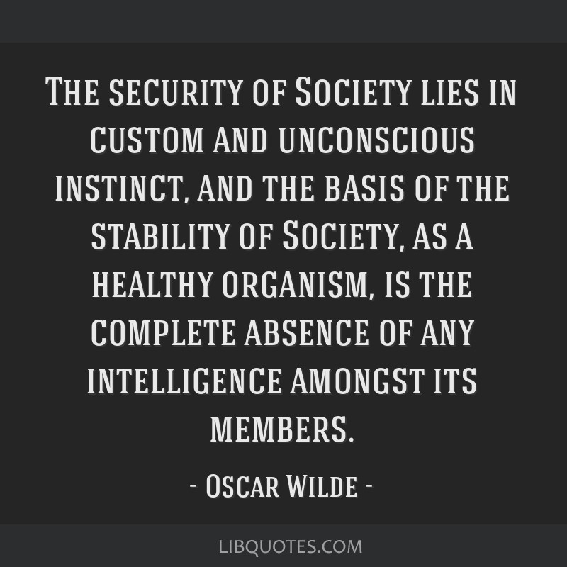 The security of Society lies in custom and unconscious instinct, and the basis of the stability of Society, as a healthy organism, is the complete...