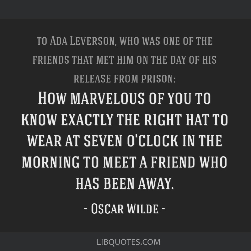 How marvelous of you to know exactly the right hat to wear at seven o'clock in the morning to meet a friend who has been away.