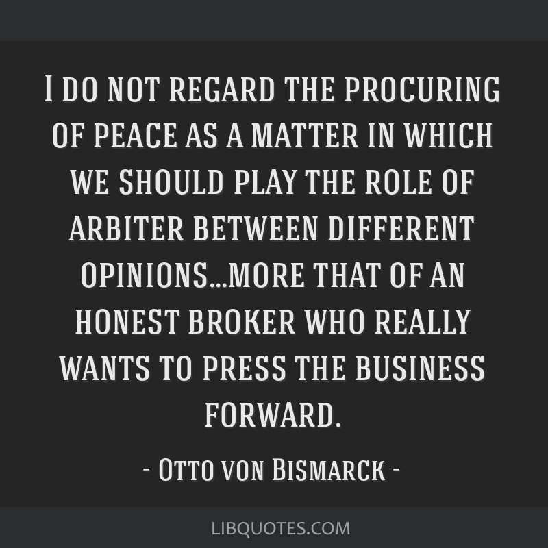 I do not regard the procuring of peace as a matter in which we should play the role of arbiter between different opinions…more that of an honest...