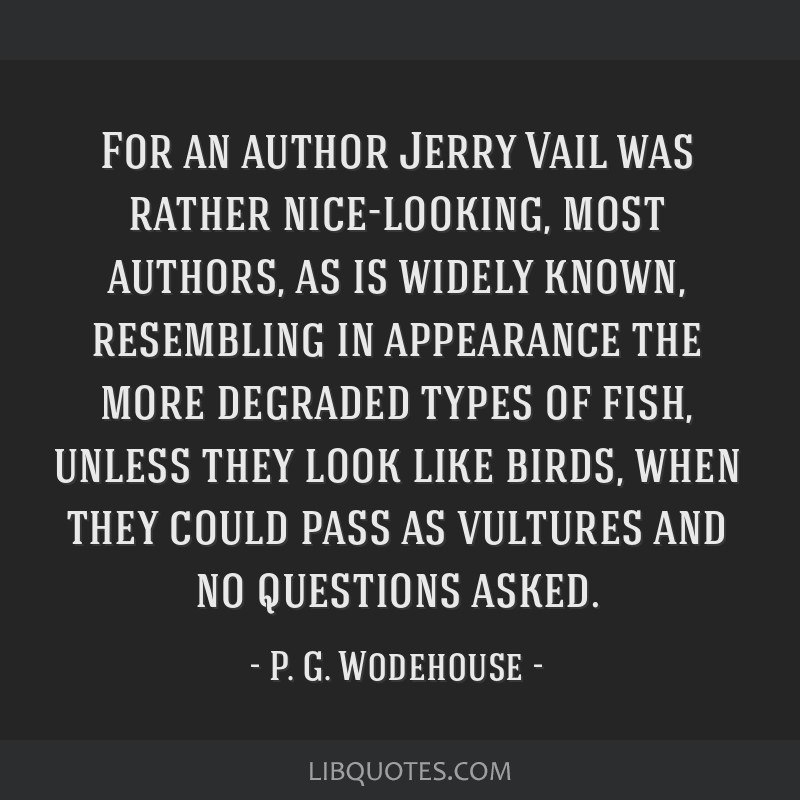 For an author Jerry Vail was rather nice-looking, most authors, as is widely known, resembling in appearance the more degraded types of fish, unless...
