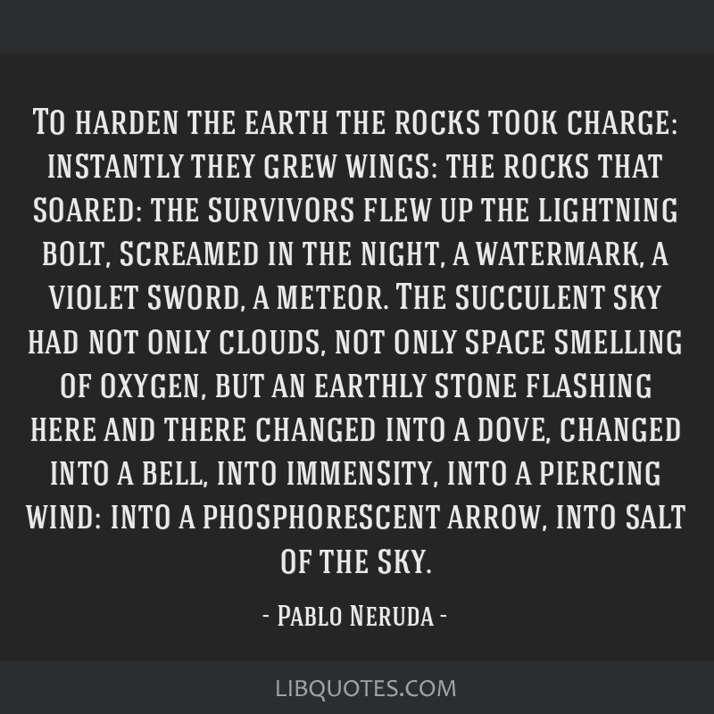 To harden the earth the rocks took charge: instantly they grew wings: the rocks that soared: the survivors flew up the lightning bolt, screamed in...