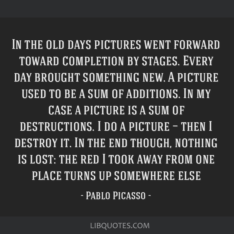 In the old days pictures went forward toward completion by stages. Every day brought something new. A picture used to be a sum of additions. In my...