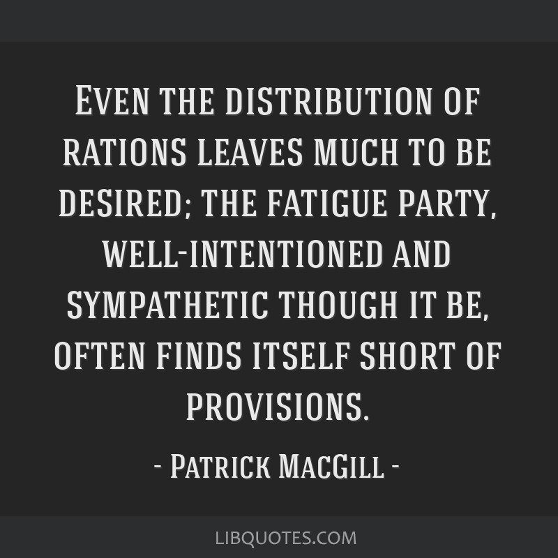 Even the distribution of rations leaves much to be desired; the fatigue party, well-intentioned and sympathetic though it be, often finds itself...