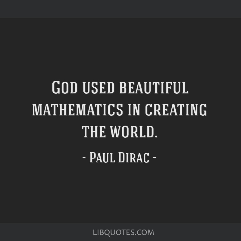 God used beautiful mathematics in creating the world.