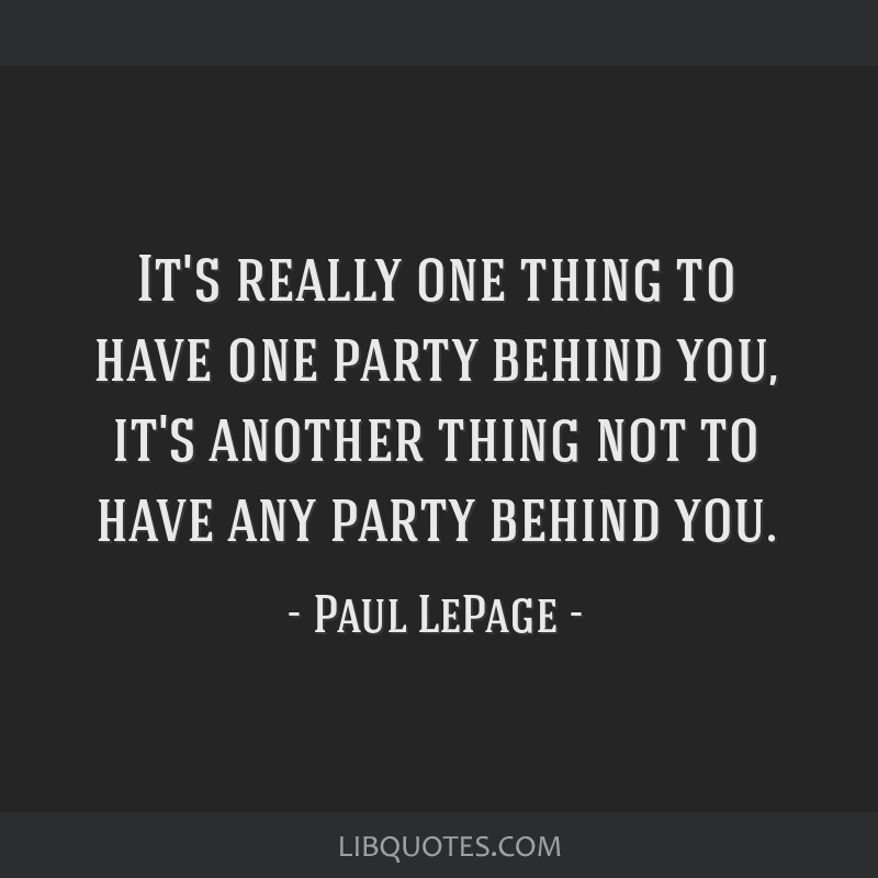 It's really one thing to have one party behind you, it's another thing not to have any party behind you.