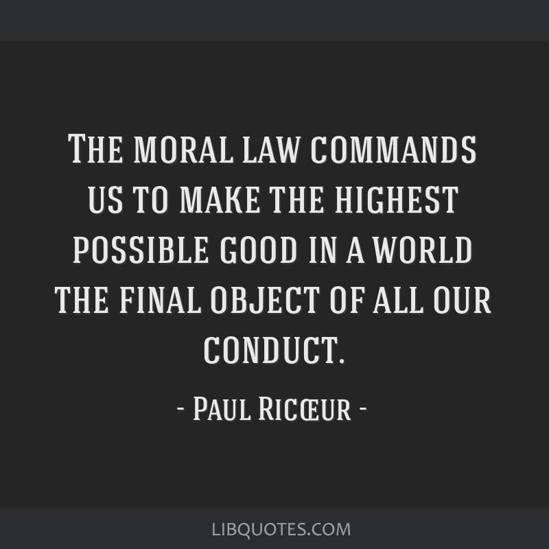 The moral law commands us to make the highest possible good in a world the final object of all our conduct.