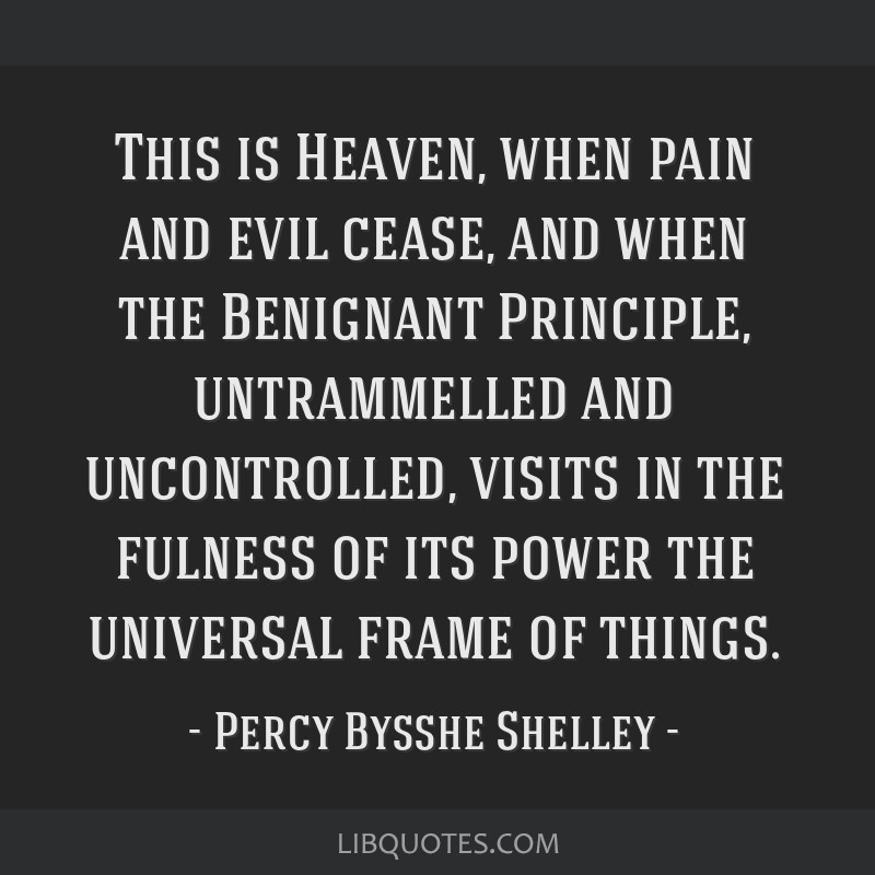This is Heaven, when pain and evil cease, and when the Benignant Principle, untrammelled and uncontrolled, visits in the fulness of its power the...