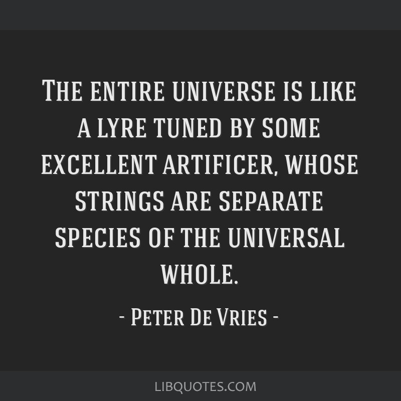 The entire universe is like a lyre tuned by some excellent artificer, whose strings are separate species of the universal whole.