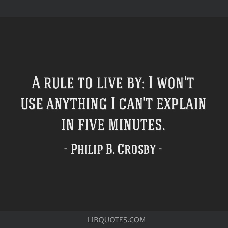 A rule to live by: I won't use anything I can't explain in five minutes.
