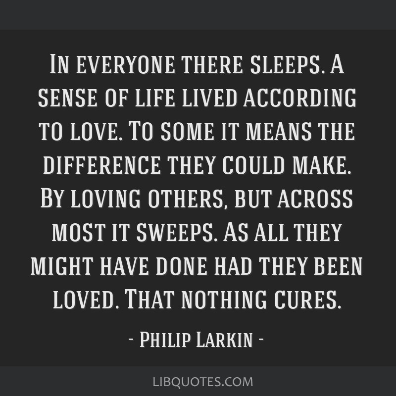 In everyone there sleeps. A sense of life lived according to love. To some it means the difference they could make. By loving others, but across most ...