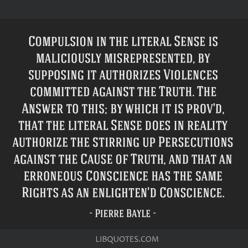 Compulsion in the literal Sense is maliciously misrepresented, by supposing it authorizes Violences committed against the Truth. The Answer to this;...