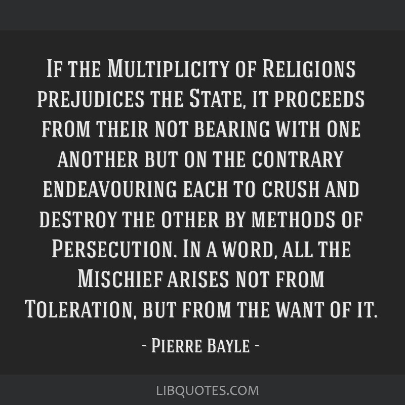 If the Multiplicity of Religions prejudices the State, it proceeds from their not bearing with one another but on the contrary endeavouring each to...