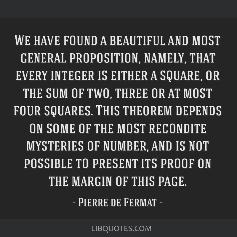 We have found a beautiful and most general proposition, namely, that every integer is either a square, or the sum of two, three or at most four...