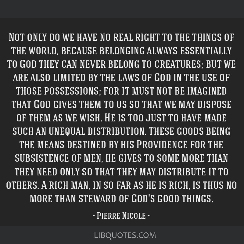 Not only do we have no real right to the things of the world, because belonging always essentially to God they can never belong to creatures; but we...