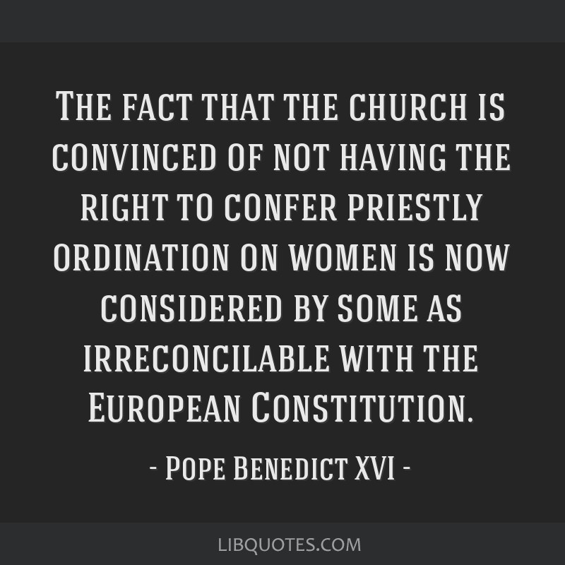 The fact that the church is convinced of not having the right to confer priestly ordination on women is now considered by some as irreconcilable with ...