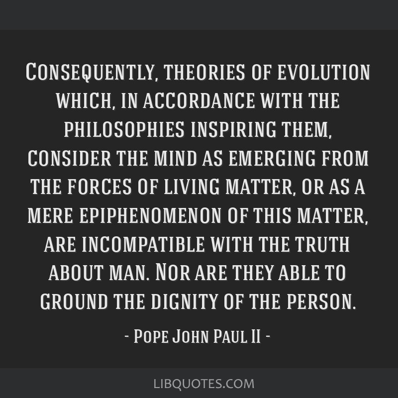 Consequently, theories of evolution which, in accordance with the philosophies inspiring them, consider the mind as emerging from the forces of...