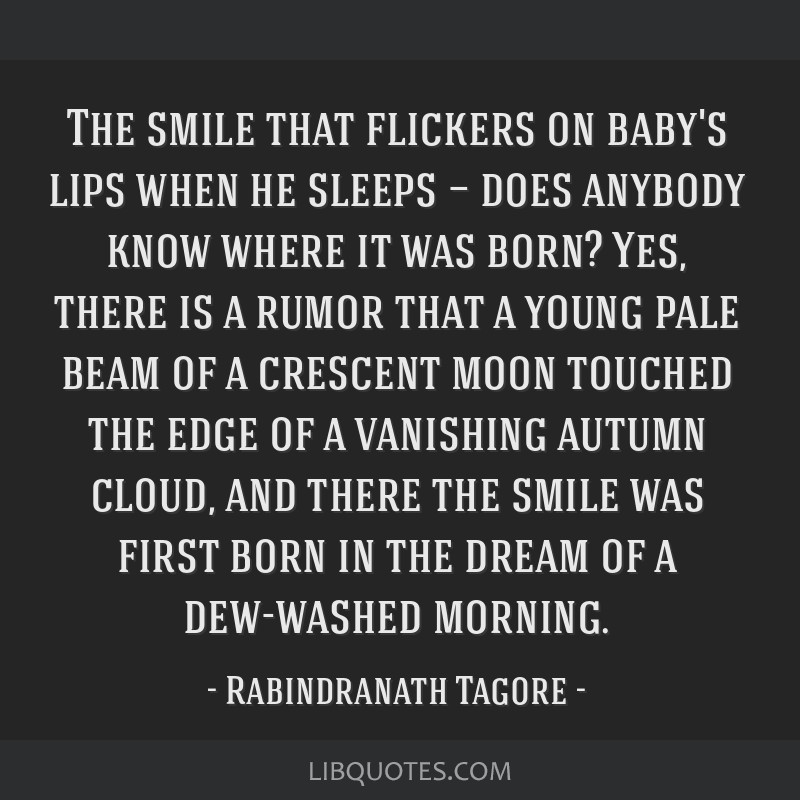 The smile that flickers on baby's lips when he sleeps — does anybody know where it was born? Yes, there is a rumor that a young pale beam of a...