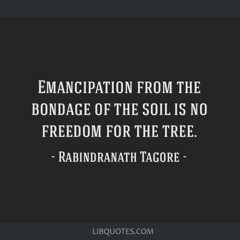 Emancipation from the bondage of the soil is no freedom for the tree.