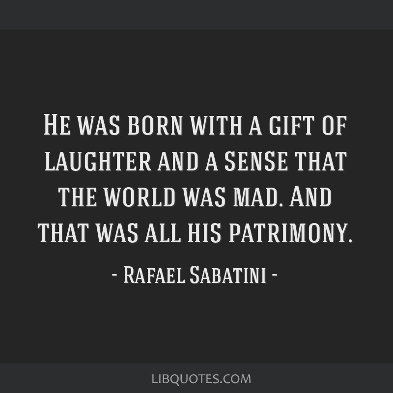 He was born with a gift of laughter and a sense that the world was mad. And that was all his patrimony.