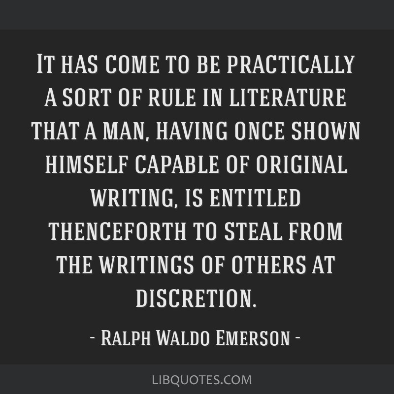 It has come to be practically a sort of rule in literature that a man, having once shown himself capable of original writing, is entitled thenceforth ...