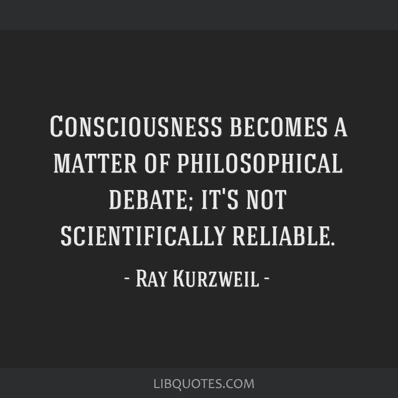 Consciousness becomes a matter of philosophical debate; it's not scientifically reliable.