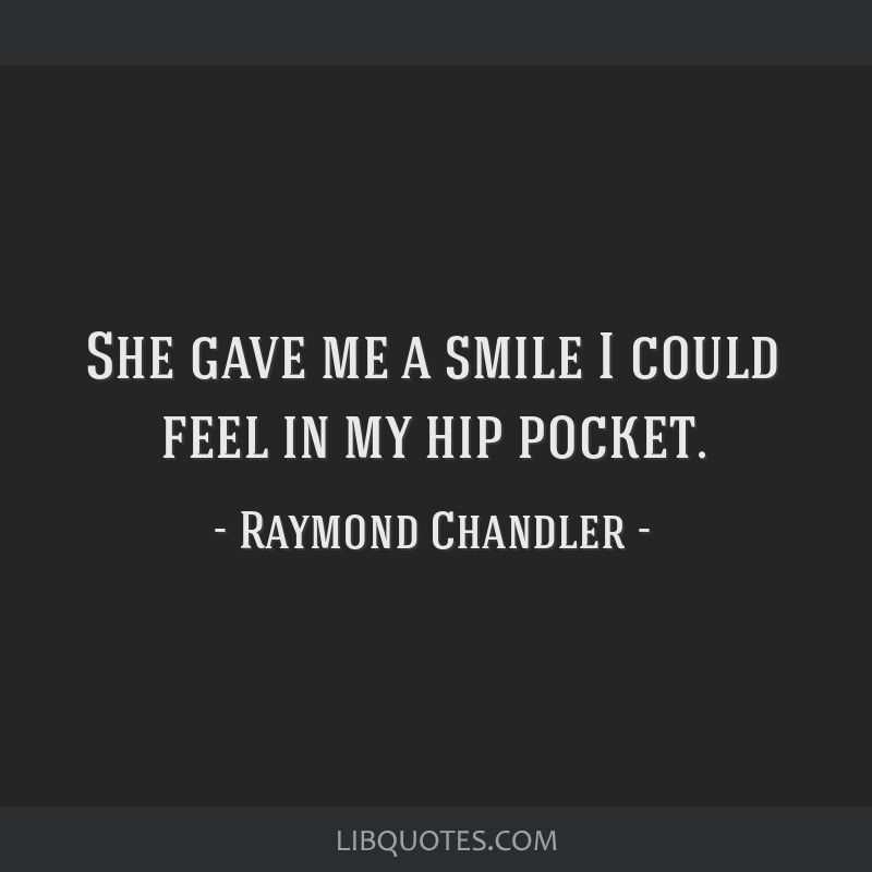 She gave me a smile I could feel in my hip pocket.