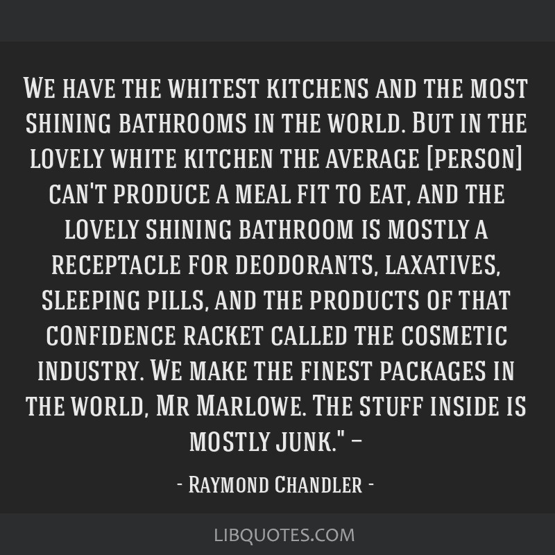 We have the whitest kitchens and the most shining bathrooms in the world. But in the lovely white kitchen the average [person] can't produce a meal...