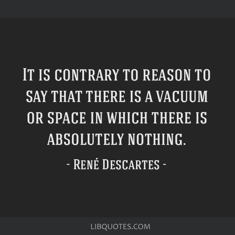 It Is Contrary To Reason To Say That There Is A Vacuum Or Space In Which
