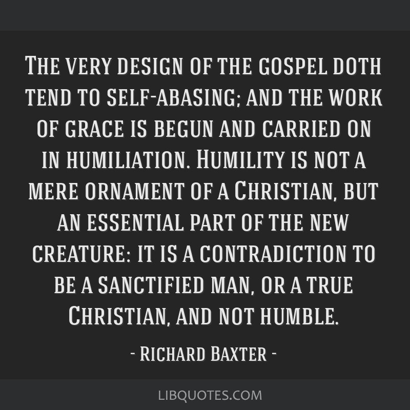 the very design of the gospel doth tend to self abasing and the