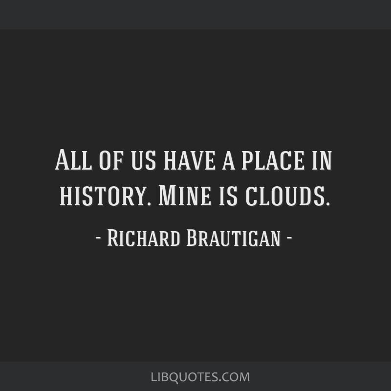 All of us have a place in history. Mine is clouds.