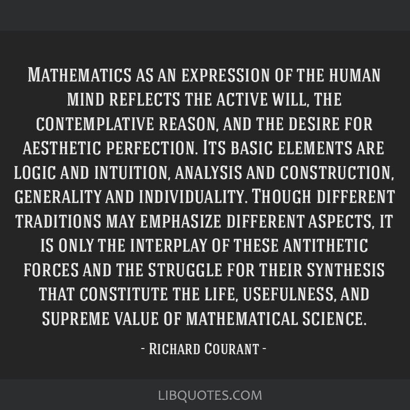 Mathematics as an expression of the human mind reflects the active will, the contemplative reason, and the desire for aesthetic perfection. Its basic ...