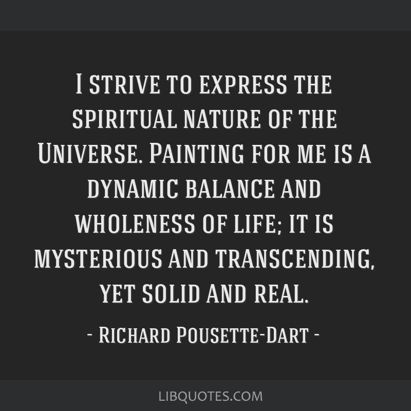 I strive to express the spiritual nature of the Universe. Painting for me is a dynamic balance and wholeness of life; it is mysterious and...