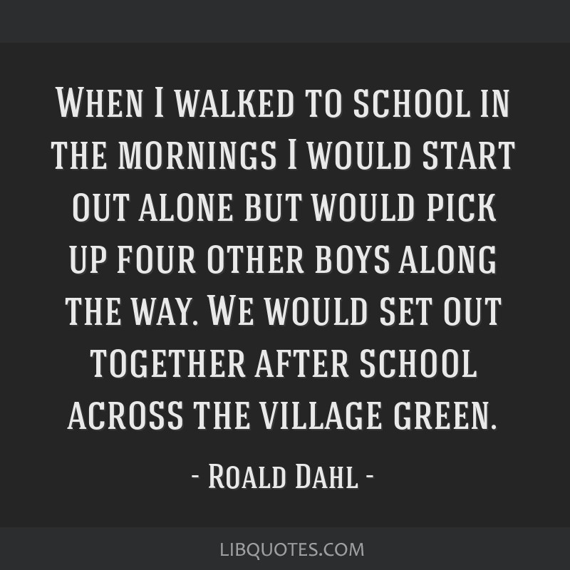 When I walked to school in the mornings I would start out alone but would pick up four other boys along the way. We would set out together after...