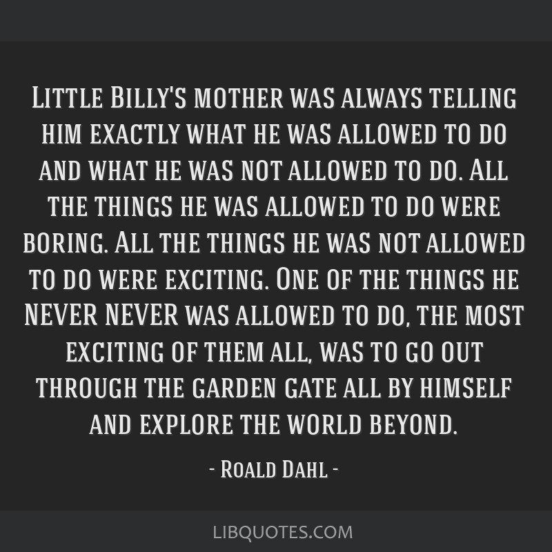 Little Billy's mother was always telling him exactly what he was allowed to do and what he was not allowed to do. All the things he was allowed to do ...