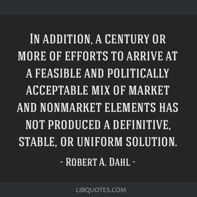 In addition, a century or more of efforts to arrive at a feasible and politically acceptable mix of market and nonmarket elements has not produced a...