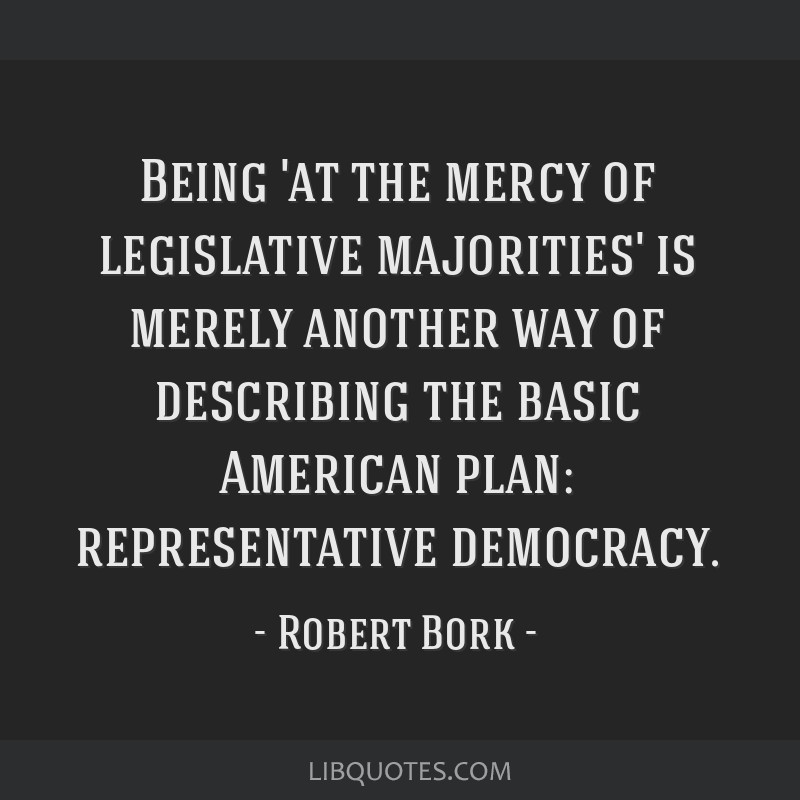 Being 'at the mercy of legislative majorities' is merely another way of describing the basic American plan: representative democracy.