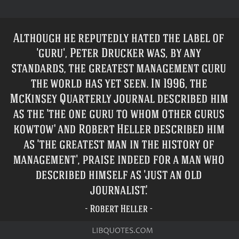 Although he reputedly hated the label of 'guru', Peter Drucker was, by any standards, the greatest management guru the world has yet seen. In 1996,...