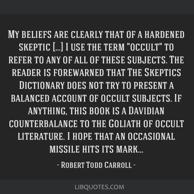 My beliefs are clearly that of a hardened skeptic […] I use