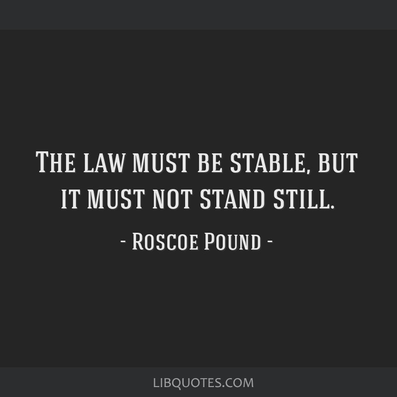 The law must be stable, but it must not stand still.