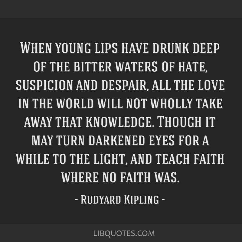 When young lips have drunk deep of the bitter waters of hate, suspicion and despair, all the love in the world will not wholly take away that...