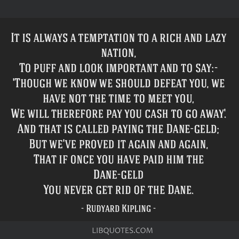 It is always a temptation to a rich and lazy nation, To puff and look important and to say:- 'Though we know we should defeat you, we have not the...